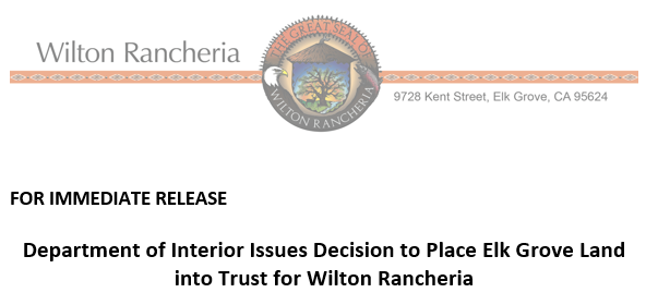 Department of Interior Issues Decision to Place Elk Grove Land into Trust for Wilton Rancheria
